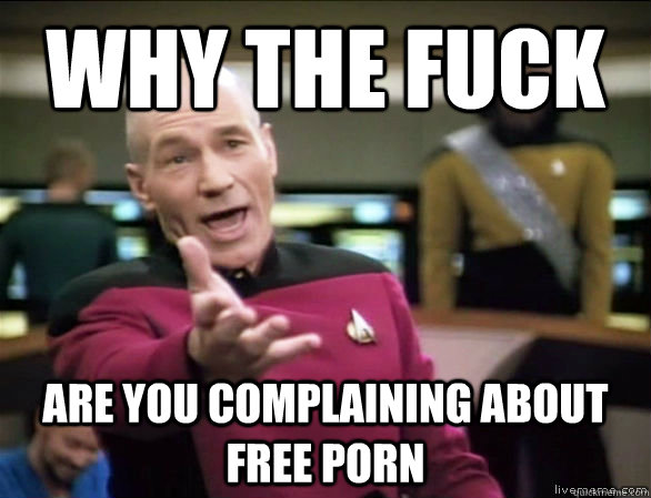 why the fuck are you complaining about free porn - why the fuck are you complaining about free porn  Annoyed Picard HD