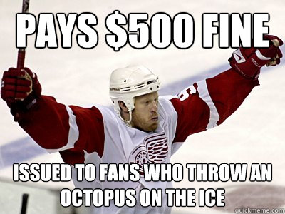 pays $500 fine  issued to fans who throw an octopus on the ice - pays $500 fine  issued to fans who throw an octopus on the ice  Misc