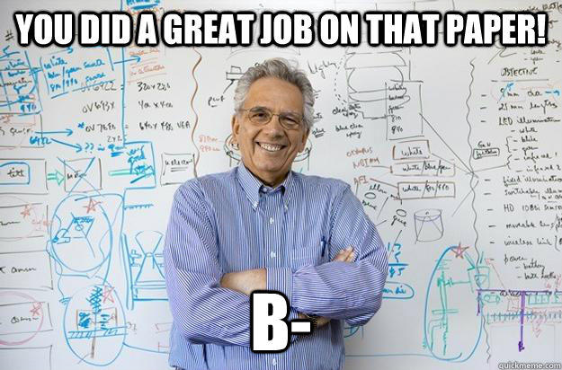 You did a great job on that paper! B- - You did a great job on that paper! B-  Engineering Professor