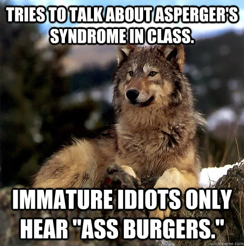 Tries To Talk About Aspergers Syndrome In Class Immature Idiots