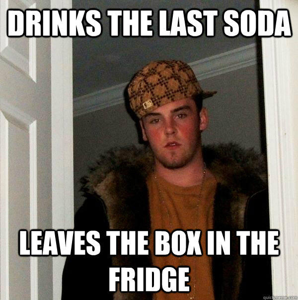 Drinks the last soda leaves the box in the fridge - Drinks the last soda leaves the box in the fridge  Scumbag Steve