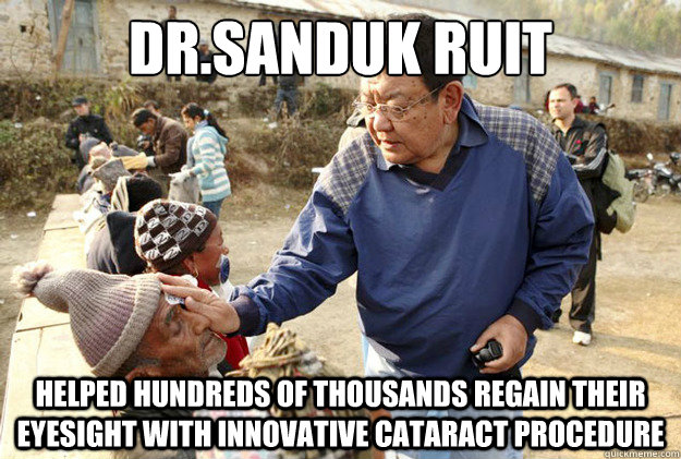 Dr.Sanduk Ruit helped hundreds of thousands regain their eyesight with innovative cataract procedure - Dr.Sanduk Ruit helped hundreds of thousands regain their eyesight with innovative cataract procedure  Misc