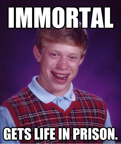 Immortal Gets Life in prison. - Immortal Gets Life in prison.  Badluckbrian