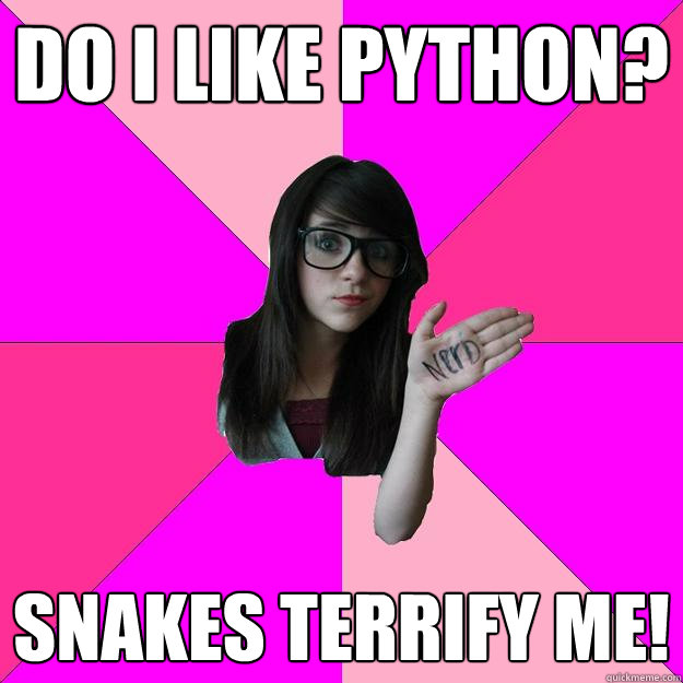 Do I like Python? Snakes terrify me! - Do I like Python? Snakes terrify me!  Idiot Nerd Girl