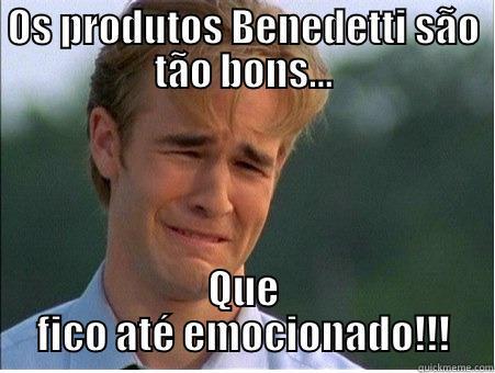 OS PRODUTOS BENEDETTI SÃO TÃO BONS... QUE FICO ATÉ EMOCIONADO!!! 1990s Problems