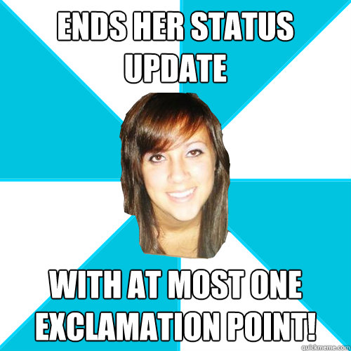 ends her status update with at most one exclamation point!
