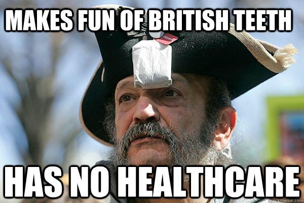 makes fun of british teeth has no healthcare - makes fun of british teeth has no healthcare  Tea Party Ted