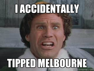 I ACCIDENTALLY TIPPED MELBOURNE TIPPED MELBOURNE