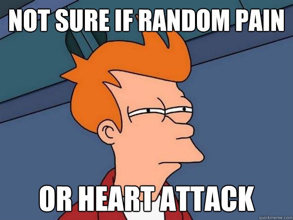 Not sure if random pain or heart attack - Not sure if random pain or heart attack  Futurama Fry