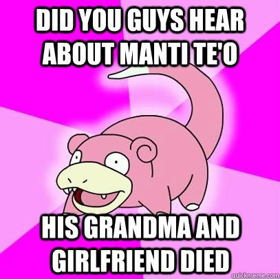 did you guys hear about Manti te'o His grandma and Girlfriend died - did you guys hear about Manti te'o His grandma and Girlfriend died  Slowpoke