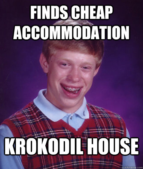 Finds cheap accommodation  Krokodil House - Finds cheap accommodation  Krokodil House  Bad Luck Brian