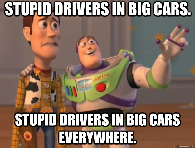 Stupid drivers in big cars. Stupid drivers in big cars everywhere. - Stupid drivers in big cars. Stupid drivers in big cars everywhere.  Toy Story