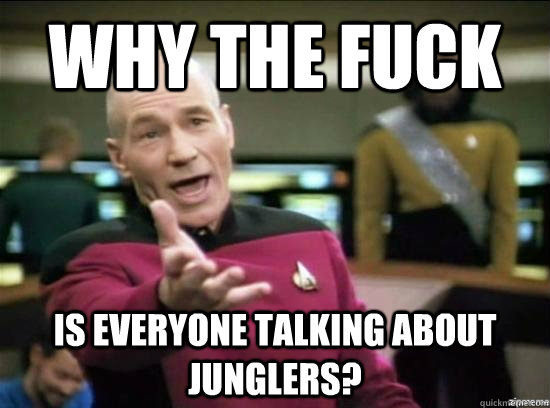 Why the fuck is everyone talking about junglers? - Why the fuck is everyone talking about junglers?  Misc