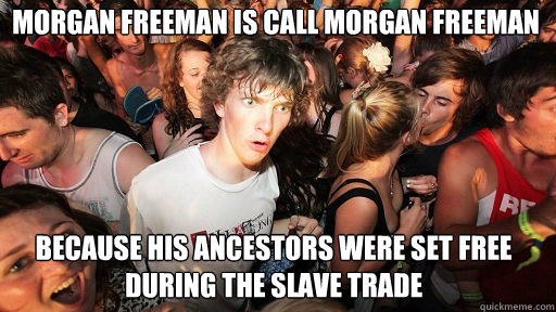Morgan Freeman is call morgan freeman  because his ancestors were set free during the slave trade - Morgan Freeman is call morgan freeman  because his ancestors were set free during the slave trade  Sudden Clarity Clarence