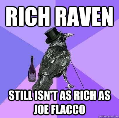 Rich Raven still isn't as rich as joe flacco - Rich Raven still isn't as rich as joe flacco  Rich Raven