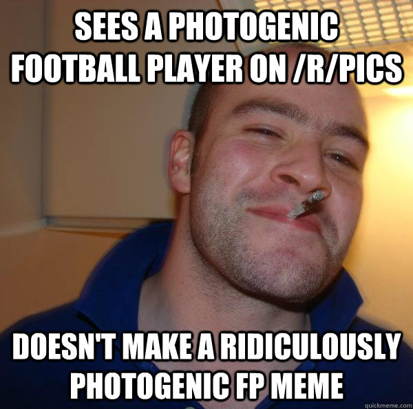 Sees a photogenic football player on /r/pics Doesn't make a ridiculously photogenic FP meme - Sees a photogenic football player on /r/pics Doesn't make a ridiculously photogenic FP meme  Misc