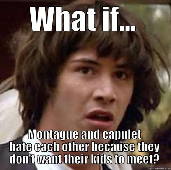 WHAT IF... MONTAGUE AND CAPULET HATE EACH OTHER BECAUSE THEY DON'T WANT THEIR KIDS TO MEET? conspiracy keanu