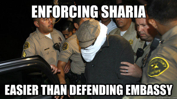 enforcing sharia easier than defending embassy - enforcing sharia easier than defending embassy  Defend the Constitution