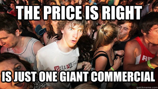 the price is right is just one giant commercial - the price is right is just one giant commercial  Sudden Clarity Clarence