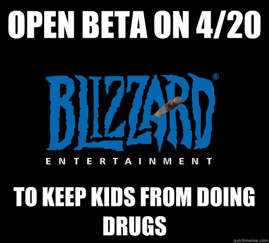 Open beta on 4/20 To keep kids from doing drugs