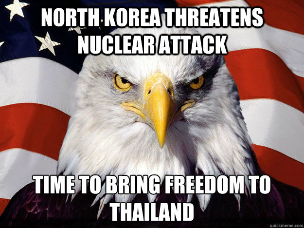 North Korea threatens nuclear attack Time to bring freedom to Thailand  - North Korea threatens nuclear attack Time to bring freedom to Thailand   Evil American Eagle
