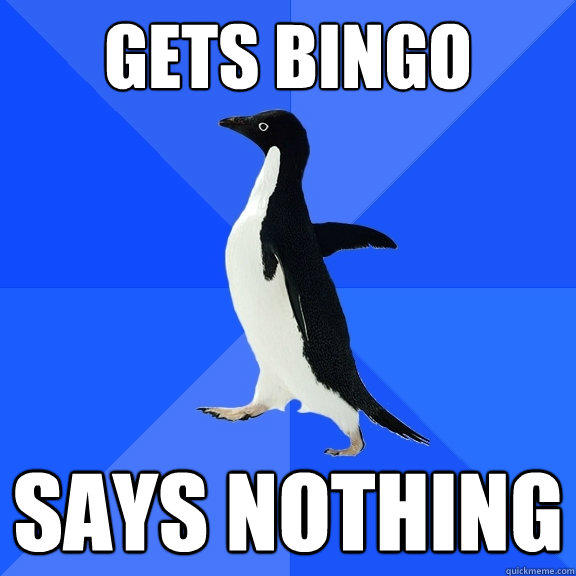 gets bingo says nothing - gets bingo says nothing  Socially Awkward Penguin