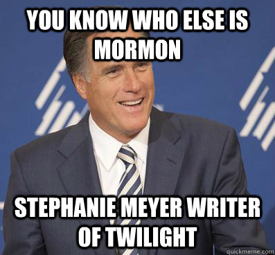 you know who else is Mormon  stephanie meyer writer of twilight