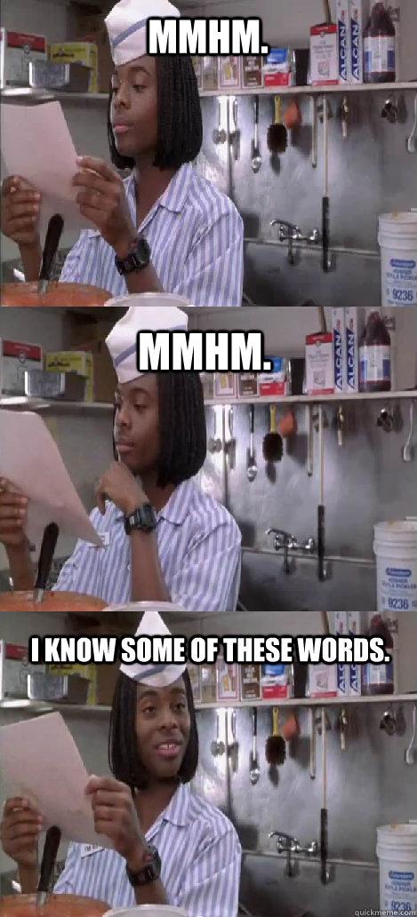 mmhm. mmhm.  I know some of these words.  - mmhm. mmhm.  I know some of these words.   Oblivious Good Burger