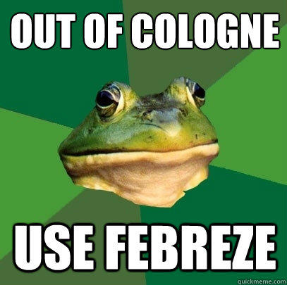 out of cologne use febreze - out of cologne use febreze  Foul Bachelor Frog