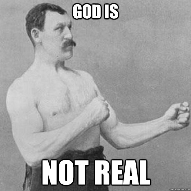 God is Not real - God is Not real  overly manly man