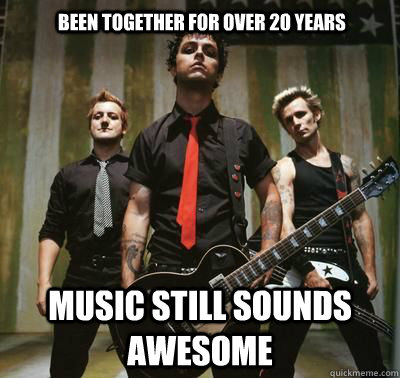 Been together for over 20 years Music still sounds awesome