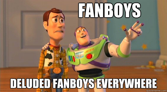 fanboys deluded fanboys everywhere