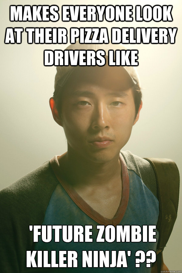 Makes everyone look at their pizza delivery drivers like  'future zombie killer ninja' ?? - Makes everyone look at their pizza delivery drivers like  'future zombie killer ninja' ??  Walking Dead Glenn