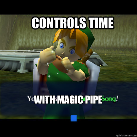 controls time with magic pipe