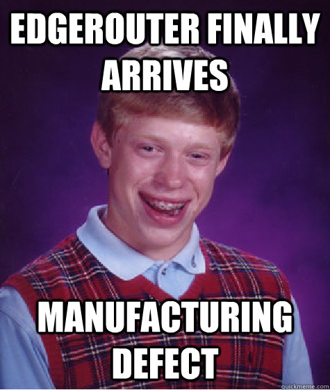 EdgeRouter finally arrives manufacturing defect  Bad Luck Brian