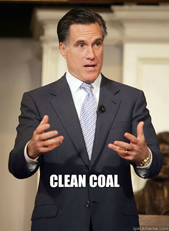 clean coal -  clean coal  Relatable Romney