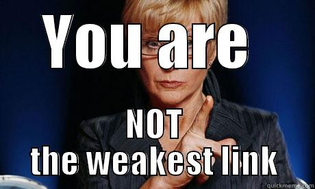 you are not the weakest link - YOU ARE  NOT THE WEAKEST LINK Misc