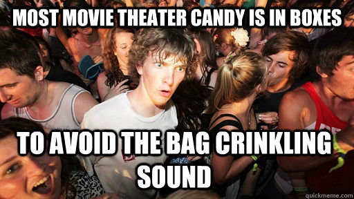 most movie theater candy is in boxes to avoid the bag crinkling sound - most movie theater candy is in boxes to avoid the bag crinkling sound  Sudden Clarity Clarence