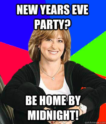 New Years Eve Party? Be home by midnight!  - New Years Eve Party? Be home by midnight!   Sheltering Suburban Mom