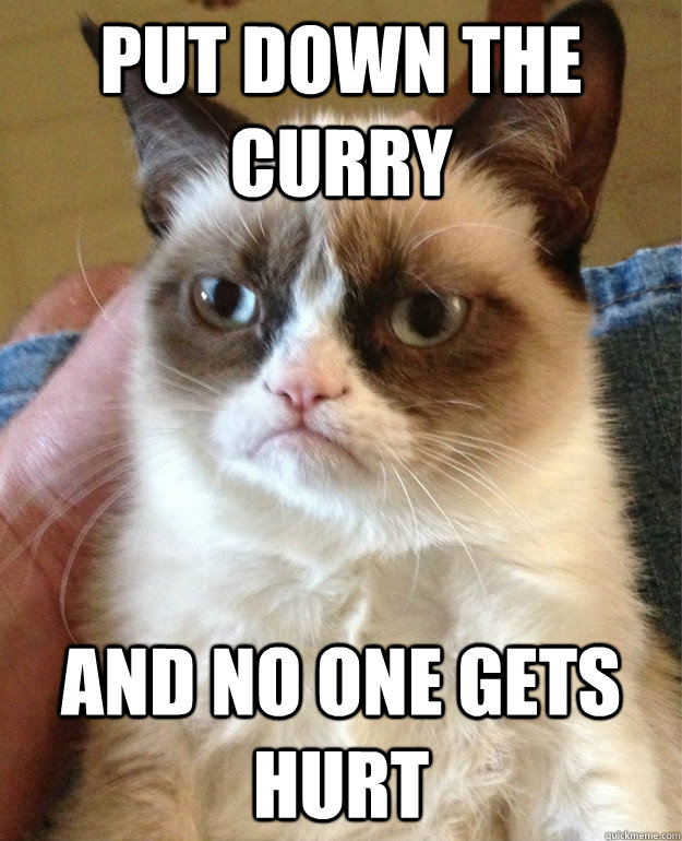 PUT down the curry and no one gets hurt - PUT down the curry and no one gets hurt  Grump Cat