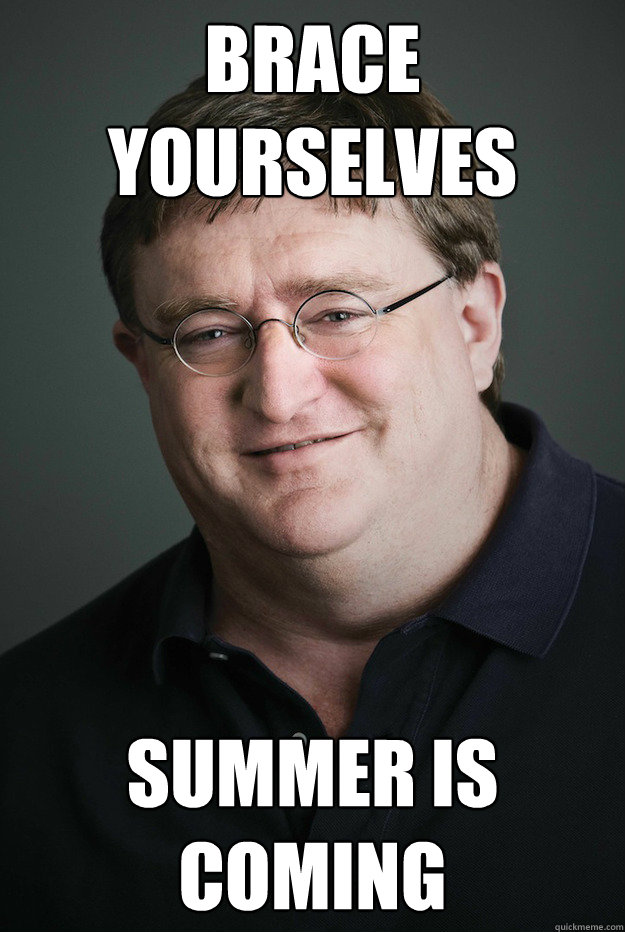 BRACE YOURSELVES SUMMER IS COMING - BRACE YOURSELVES SUMMER IS COMING  Good Guy Gabe Newell