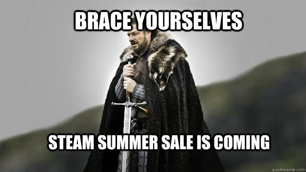 Brace yourselves STEAM summer sale is coming - Brace yourselves STEAM summer sale is coming  Ned stark winter is coming