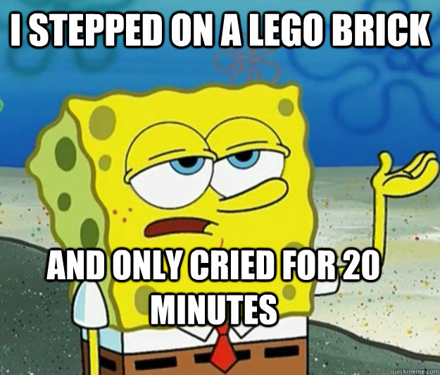 I stepped on a Lego brick  and only cried for 20 minutes - I stepped on a Lego brick  and only cried for 20 minutes  Tough Spongebob