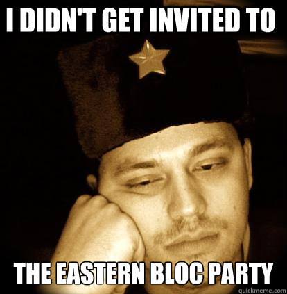 I didn't get invited to  the Eastern Bloc Party