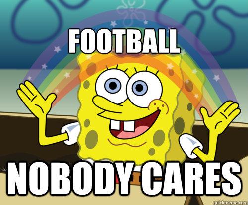 Football Nobody Cares Spongebob Rainbow Quickmeme