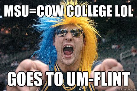 0a1db61122500ac197f9735e2057bf1166a7901f74806a1ec06e3452954ed52d msu=cow college lol goes to um flint scumbag michigan fan
