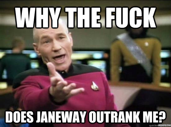 Why the fuck does Janeway outrank me? - Why the fuck does Janeway outrank me?  Annoyed Picard HD
