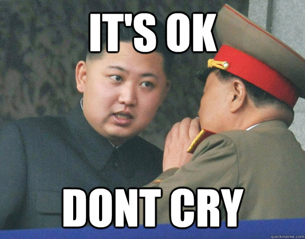 It's ok dont cry - It's ok dont cry  Hungry Kim Jong Un