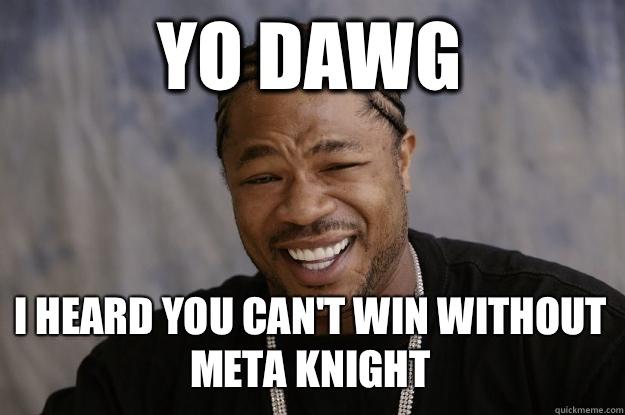 0a29cc80b27de08bed30aa0dc69c0224f593174ae06caf7425034df468f8203a yo dawg i heard you can't win without meta knight xzibit meme,You Can T Win Meme