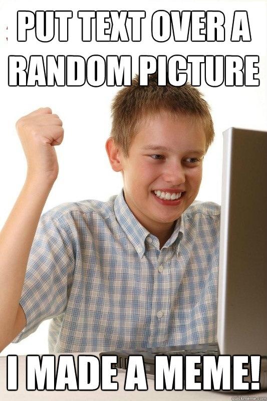 Put text over a random picture I made a meme!
